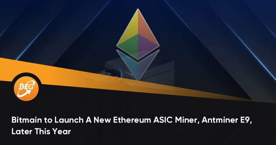 Maillot de bain Bitmain to Birth A New Ethereum ASIC Miner, Antminer E9, Later This Year