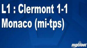 Maillot de bain L1 : Clermont 1-1 Monaco (mi-tps)